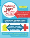 Taking Care of Your Child, Ninth Edition : A Parent's Illustrated Guide to Complete Medical ...