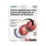 Informix Dynamic Server V10: Superior Data Replication for Availability and Distribution, 2007
