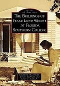 The Buildings of Frank Lloyd Wright at Florida Southern College, Florida [Images of America ...