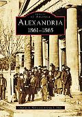 Alexandria 1861-1865, Virginia (Images of America Series)