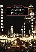 Vanishing Portland, Oregon (Images of America Series)
