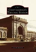 Chattanooga's Terminal Station, Tennessee (Images of Rail Series)
