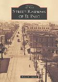 Street Railways of El Paso (Images of Rail)