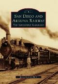 San Diego and Arizona Railway:: The Impossible Railroad (Images of Rail)