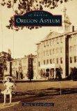 Oregon Asylum (Images of America (Arcadia Publishing))