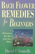 Bach Flower Remedies for Beginners 38 Essences That Heal from Deep Within