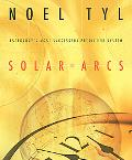 Solar Arcs Astrology's Most Successful Predictive System Including Midpoints, Tertiary Progr...