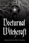 Nocturnal Witchcraft Magick After Dark