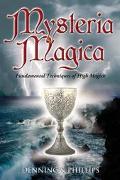 Mysteria Magica Fundamental Techniques of High Magick