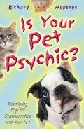 Is Your Pet Psychic? Developing Psychic Communication With Your Pet