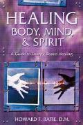 Healing Body, Mind & Spirit A Guide to Energy-Based Healing