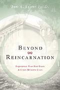 Beyond Reincarnation Experience Your Past Lives & Lives Between Lives