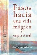 Pasos Hacia Una Vida Magica Y Espiritual / Steps to a Magical and Spiritual Life