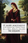 St. Mary Magdalene The Gnostic Tradition of the Holy Bride