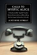 Calls to Mystic Alice A Psychic & Her