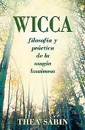 Wicca / Wicca for Beginners Filosofia Y Practica De La Magia Luminosa / Philosophy and Pract...