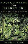 Sacred Paths for Modern Men A Wake Up Call from Your 12 Archetypes