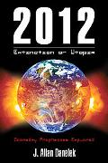 2012: Extinction or Utopia: Doomsday Prophecies Explored