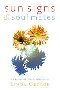 Sun Signs and Soul Mates: An Astrological Guide to Relationships