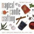 Magical Candle Crafting : Create Your Own Candles for Spells and Rituals