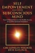 Self-Empowerment and Your Subconscious Mind : Your Unlimited Resource for Health, Success, L...