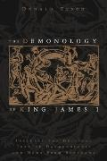 Demonology of King James I : Includes the Original Text of Daemonologie and News from Scotland