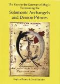 The Keys to the Gateway of Magic: Summoning the Solomonic Archangels and Demon Princes