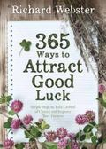 365 Ways to Attract Good Luck : Simple Steps to Take Control of Chance and Improve Your Future
