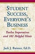 Student Success, Everyone's Business Twelve Imperatives and 101 Helpful Hints