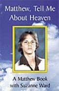Matthew, Tell Me about Heaven : A Matthew Book with Suzanne Ward