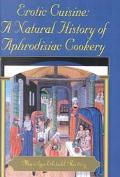 Erotic Cuisine A Natural History of Aphrodisiac Cookery