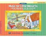 Music for Little Mozarts -- Little Mozarts Go to Church, Bk 1-2: 10 Favorite Hymns, Spiritua...