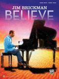 Jim Brickman -- Believe : Piano Solo and Piano/Vocal/Guitar