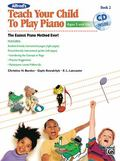 Alfred's Teach Your Child to Play Piano, Bk 2: The Easiest Piano Method Ever! (Book & CD)
