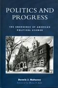Politics and Progress The Emergence of American Political Science
