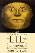 Miraculous Lie Lope De Aguiree and the Search for El Dorado in the Latin American Historical...