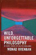 Wild, Unforgettable Philosophy In Early Works Of Walter Benjamin