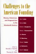 Challenges To The American Founding Slavery, Historicism, And Progressivism In The Nineteent...
