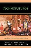 Technofuturos Critical Interventions in Latina/o Studies