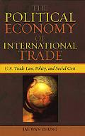Political Economy of International Trade U.s. Trade Laws, Policy, And Social Cost