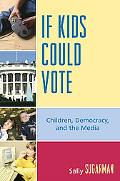 If Kids Could Vote Children, Democracy, and the Media