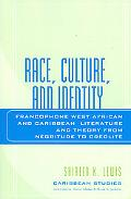 Race, Culture, And Identity Francophone West African And Caribbean Literature And Theory fro...