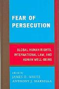 Fear of Persecution Global Human Rights, International Law, and Human Well-being