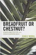 Breadfruit or Chestnut? Gender Construction in the French Caribbean Novel
