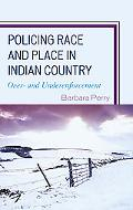Policing Race and Place in Indian Country: Over- and Underenforcement
