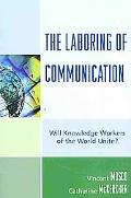 The Laboring of Communication: Will Knowledge Workers of the World Unite? (Critical Media St...