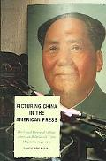 Picturing China in the American Press The Visual Portrayal of Sino-American Relations in Tim...