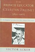 French Educator Celestin Freinet (1896-1966) An Inquiry into How His Ideas Shaped Education
