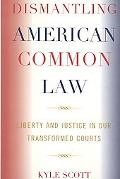 Dismantling American Common Law: Liberty and Justice in Our Transformed Courts