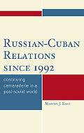 Cuban Russian Relations Since 1992: Continuing Camaraderie in a Post-Soviet World